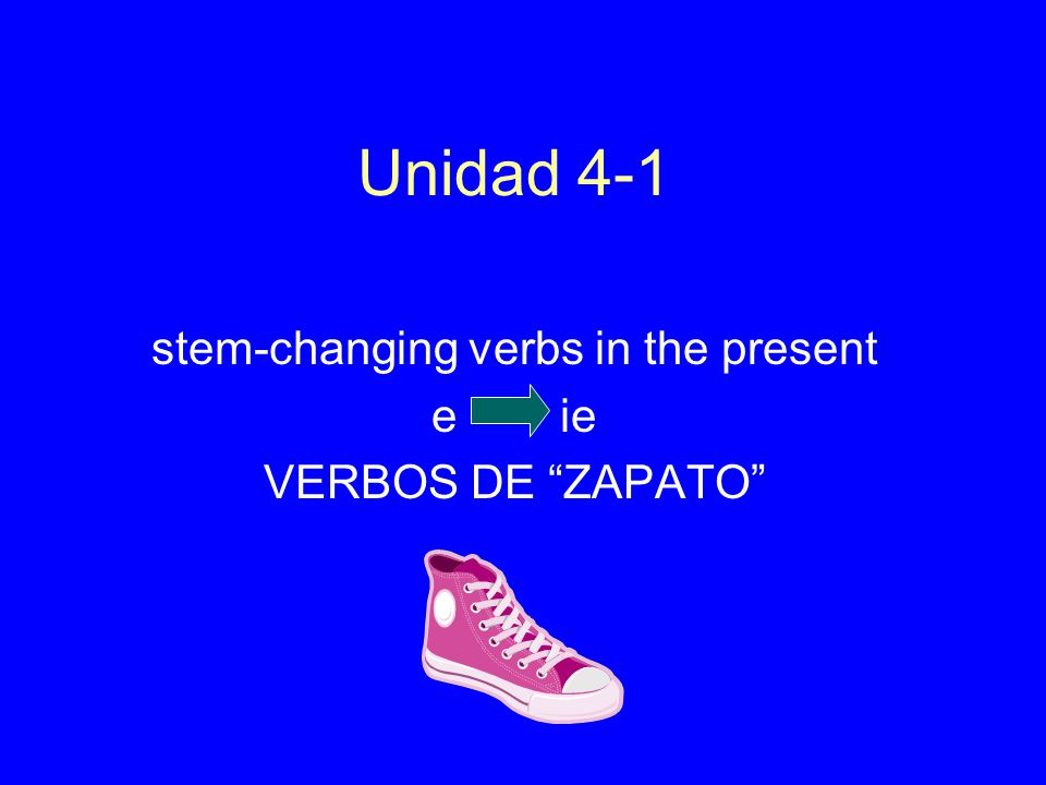 Unidad 4-1 stem-changing verbs in the present e ie VERBOS DE ZAPATO