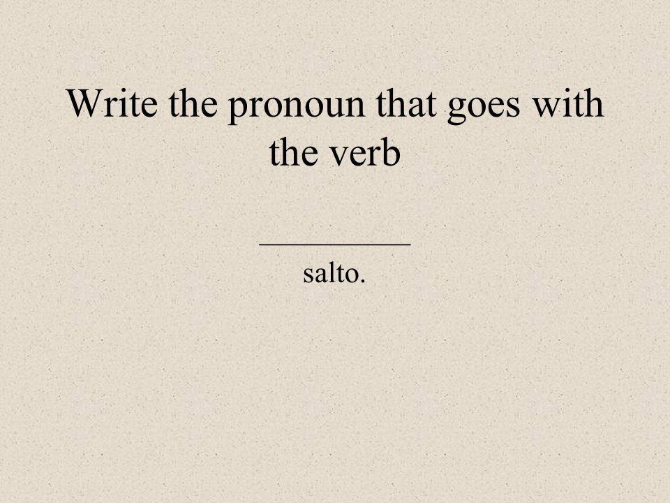 Write the pronoun that goes with the verb __________ salto.