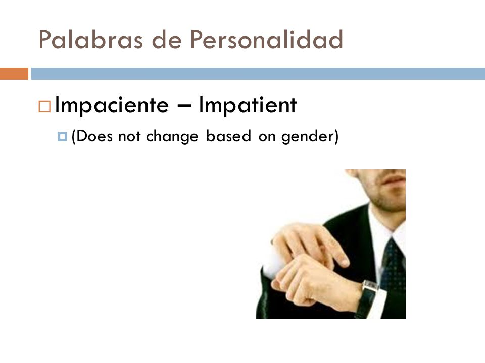 Palabras de Personalidad  Impaciente – Impatient  (Does not change based on gender)