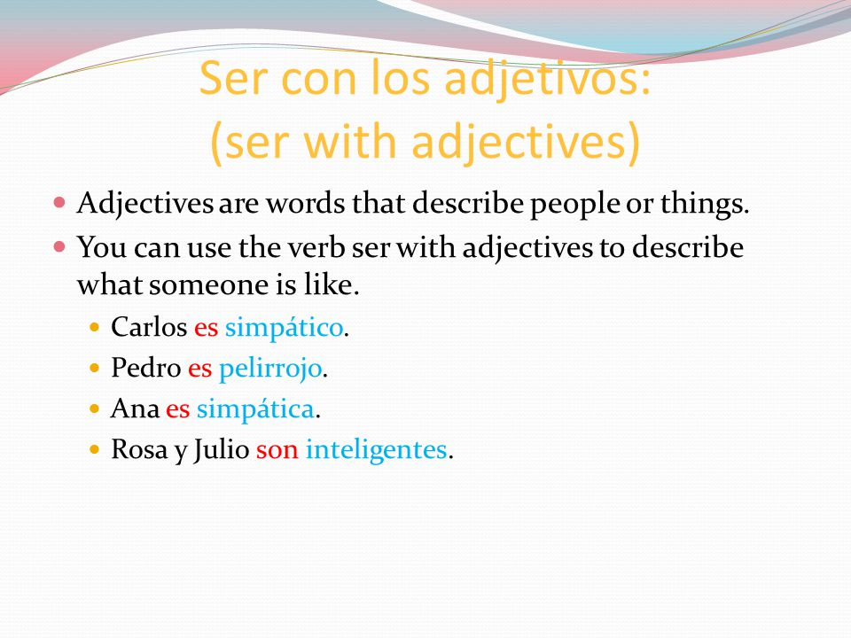 Ser con los adjetivos: (ser with adjectives) Adjectives are words that describe people or things.