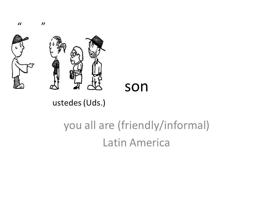 son you all are (friendly/informal) Latin America ustedes (Uds.)