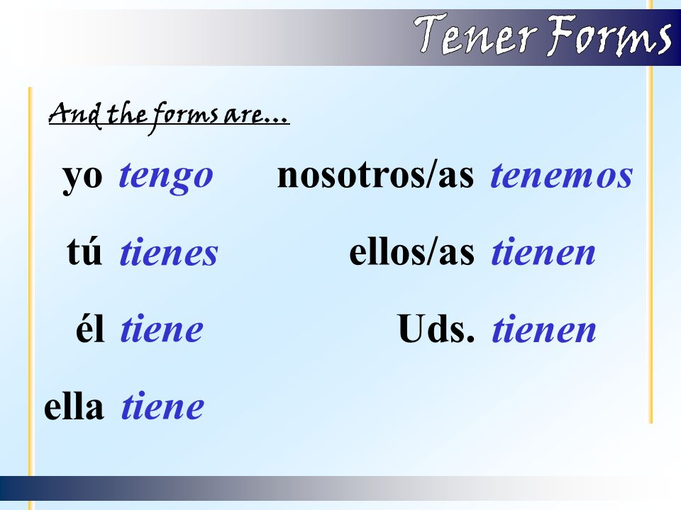 'Tener' is the Spanish verb for… to have