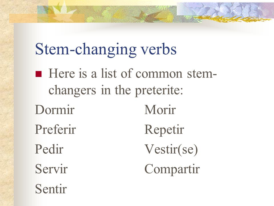 Stem- changing in the preterite Only occurs with IR verbs Only in the ella / él & ellas / ellos forms!!!.