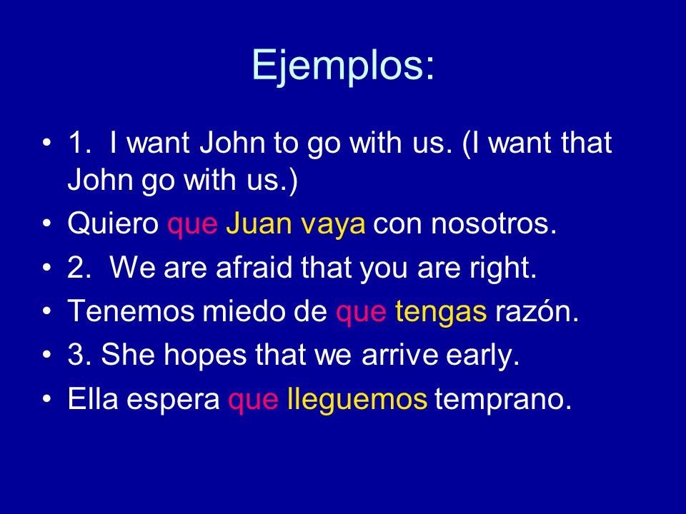 Ejemplos: 1. I want John to go with us.