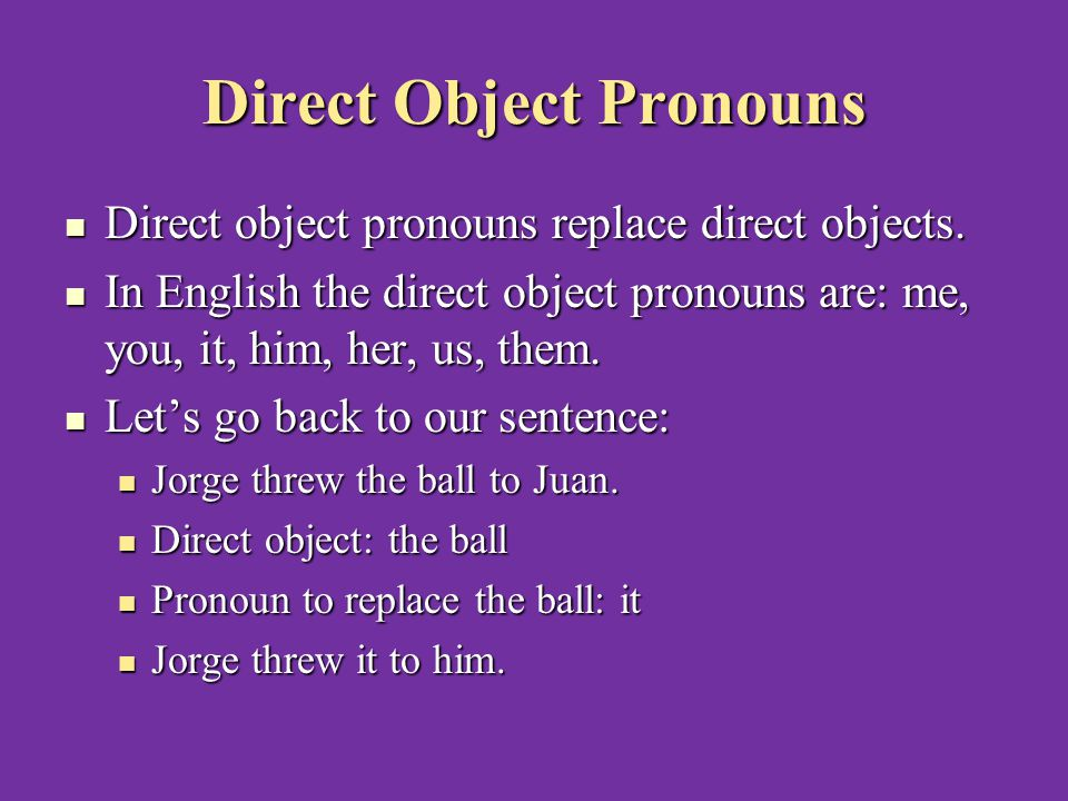 Direct Object Pronouns Direct object pronouns replace direct objects.