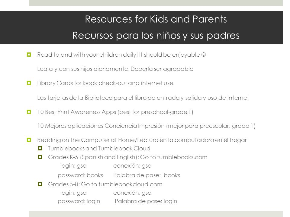Resources for Kids and Parents Recursos para los niños y sus padres  Read to and with your children daily.