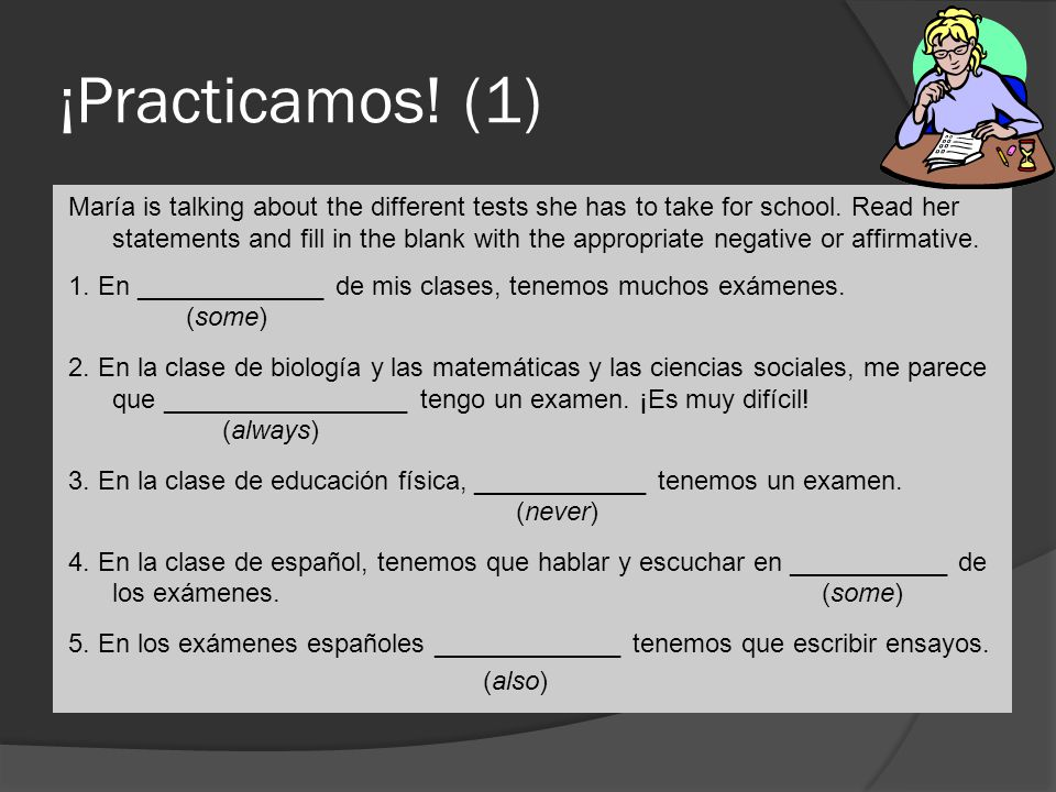 ¡Practicamos. (1) María is talking about the different tests she has to take for school.