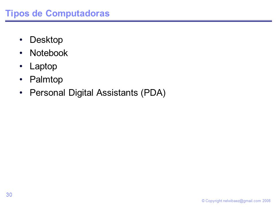 © Copyright Tipos de Computadoras Desktop Notebook Laptop Palmtop Personal Digital Assistants (PDA)