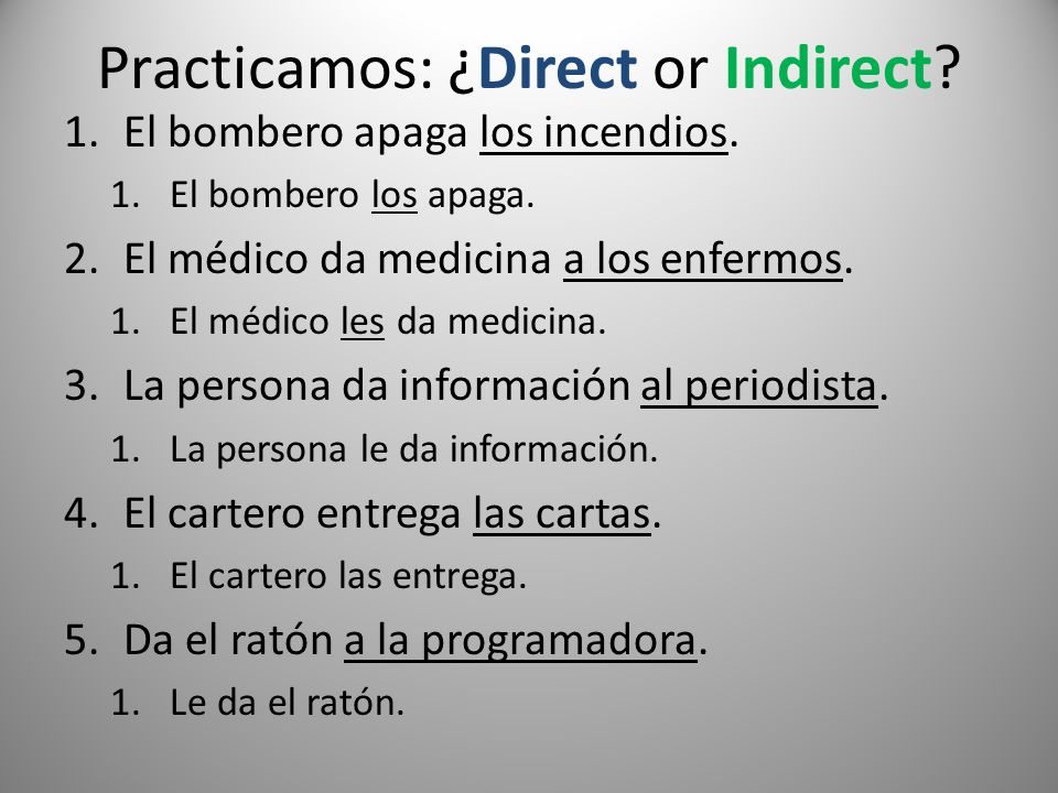 Practicamos: ¿Direct or Indirect. 1.El bombero apaga los incendios.
