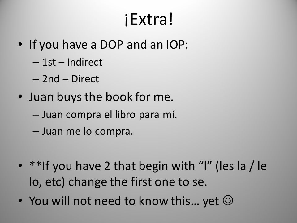 ¡Extra. If you have a DOP and an IOP: – 1st – Indirect – 2nd – Direct Juan buys the book for me.