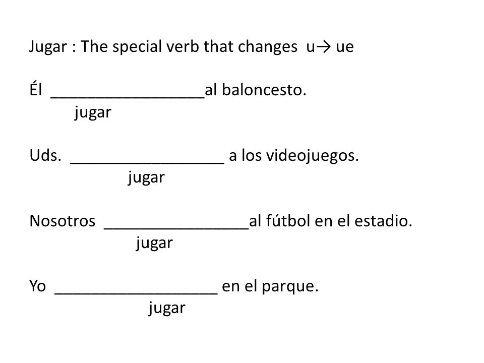 Jugar : The special verb that changes u→ ue Él _________________al baloncesto.