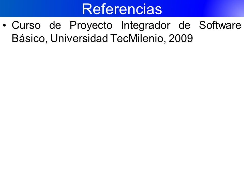 Referencias Curso de Proyecto Integrador de Software Básico, Universidad TecMilenio, 2009