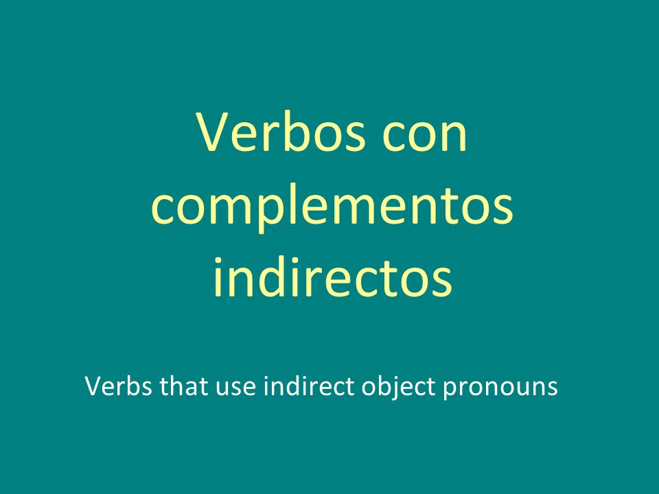 Verbos con complementos indirectos Verbs that use indirect object pronouns