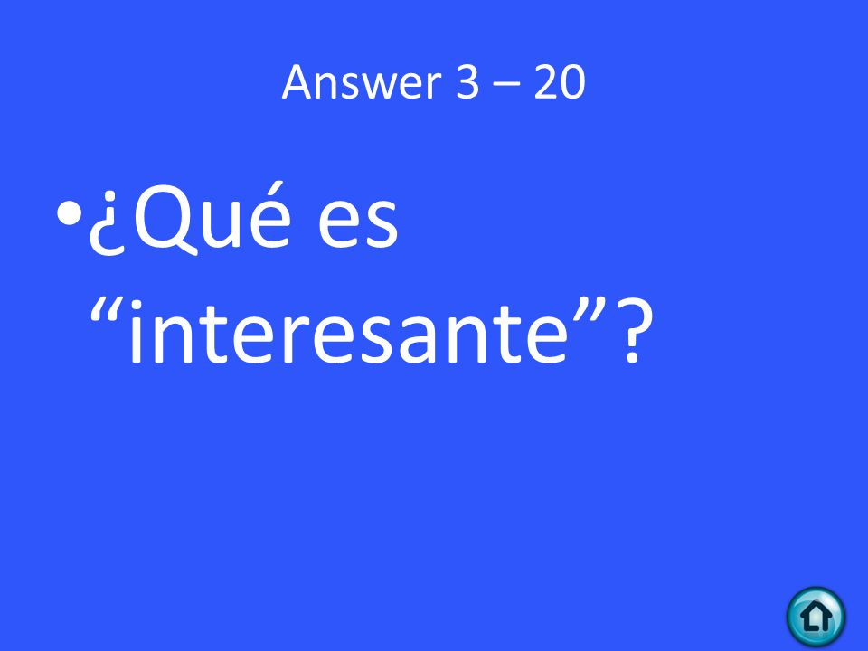 Answer 3 – 20 ¿Qué es interesante