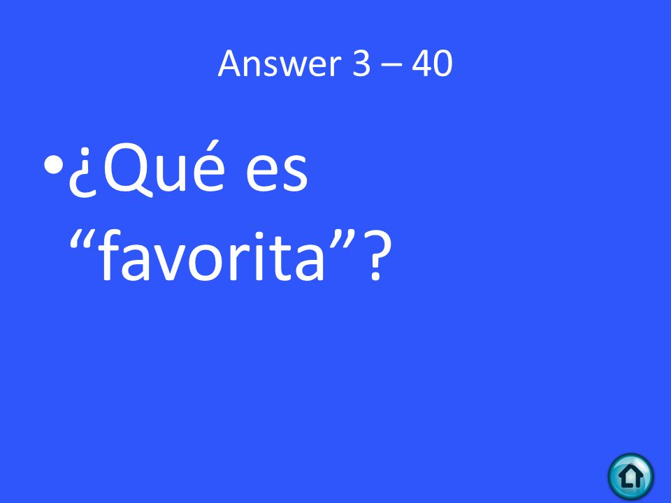 Answer 3 – 40 ¿Qué es favorita