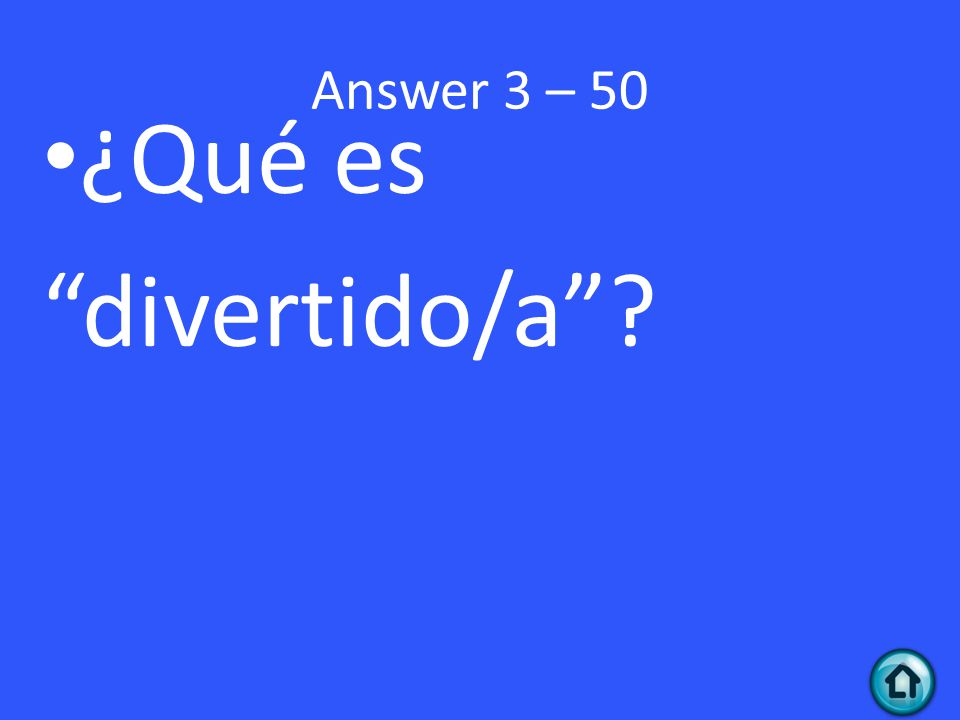 Answer 3 – 50 ¿Qué es divertido/a