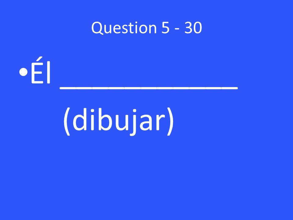 Question Él ___________ (dibujar)