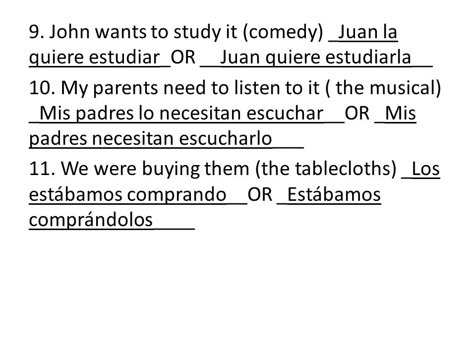 9. John wants to study it (comedy) _Juan la quiere estudiar_OR __Juan quiere estudiarla__ 10.