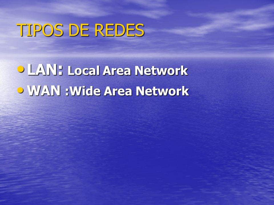 TIPOS DE REDES LAN : Local Area Network LAN : Local Area Network WAN :Wide Area Network WAN :Wide Area Network