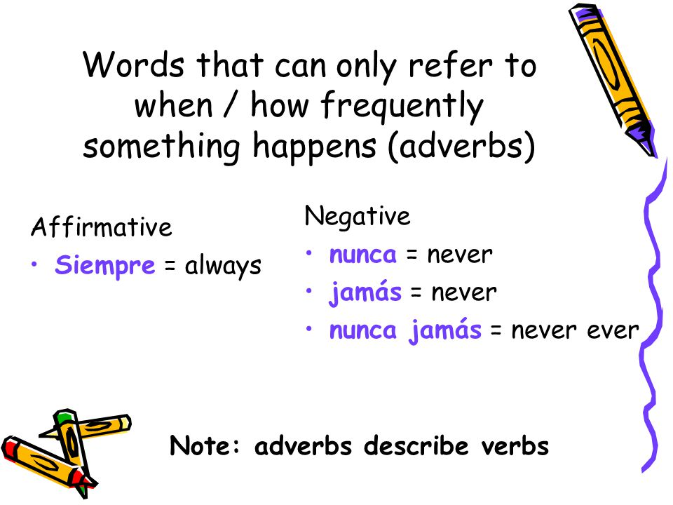 Words that can only refer to a thing or things Affirmative Algo = something Negative Nada = nothing Note the parallel word order (to English) for the affirmative sentence.
