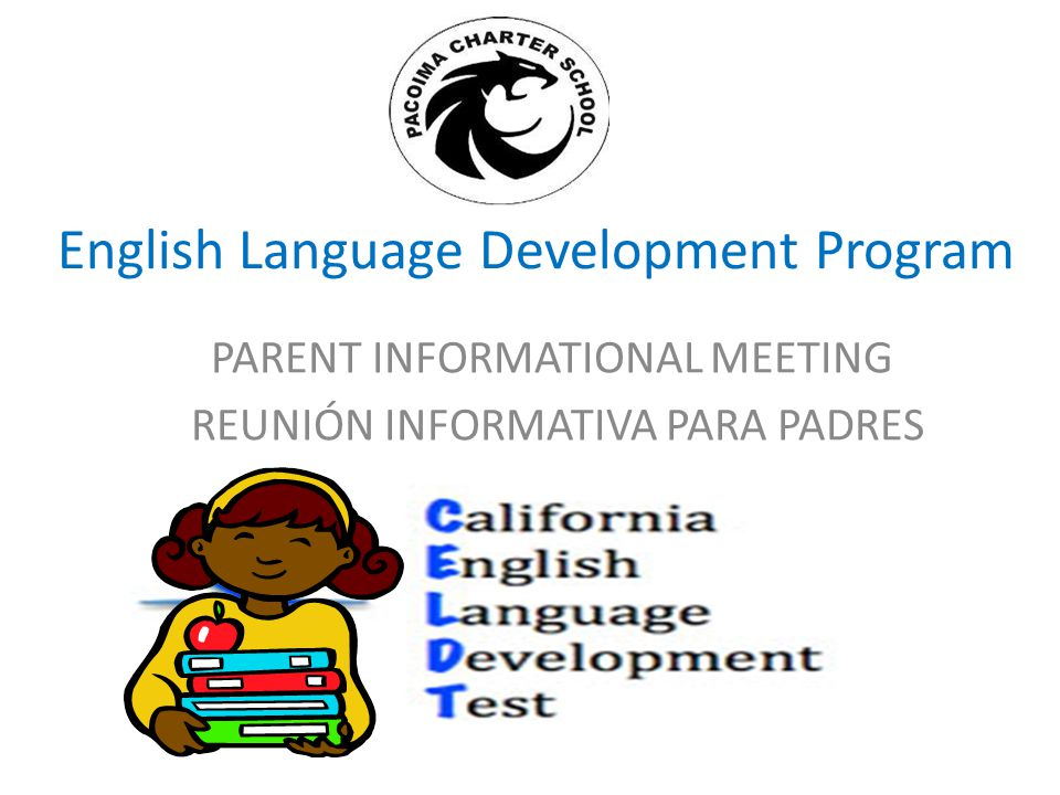 English Language Development Program PARENT INFORMATIONAL MEETING REUNIÓN INFORMATIVA PARA PADRES
