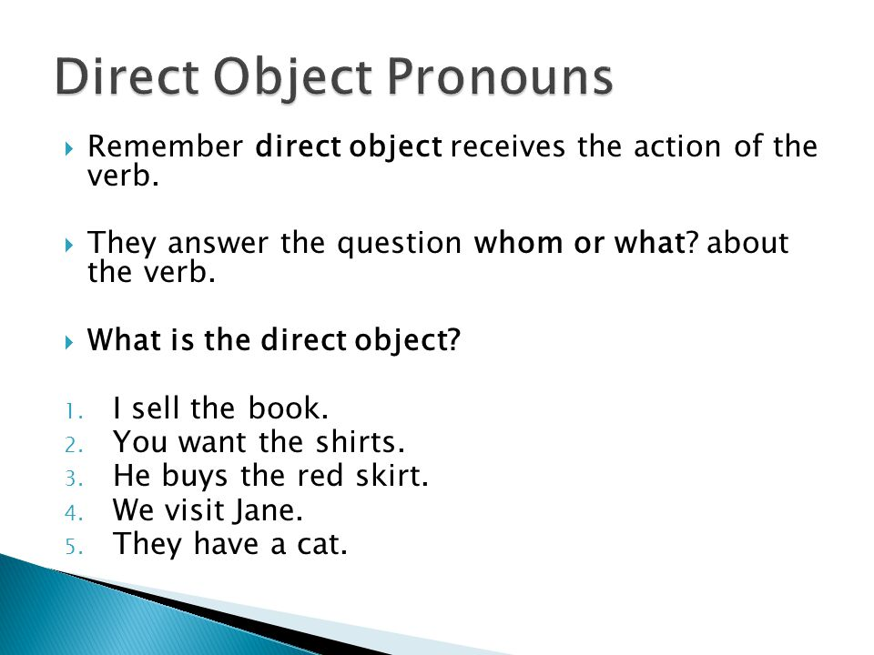  Remember direct object receives the action of the verb.