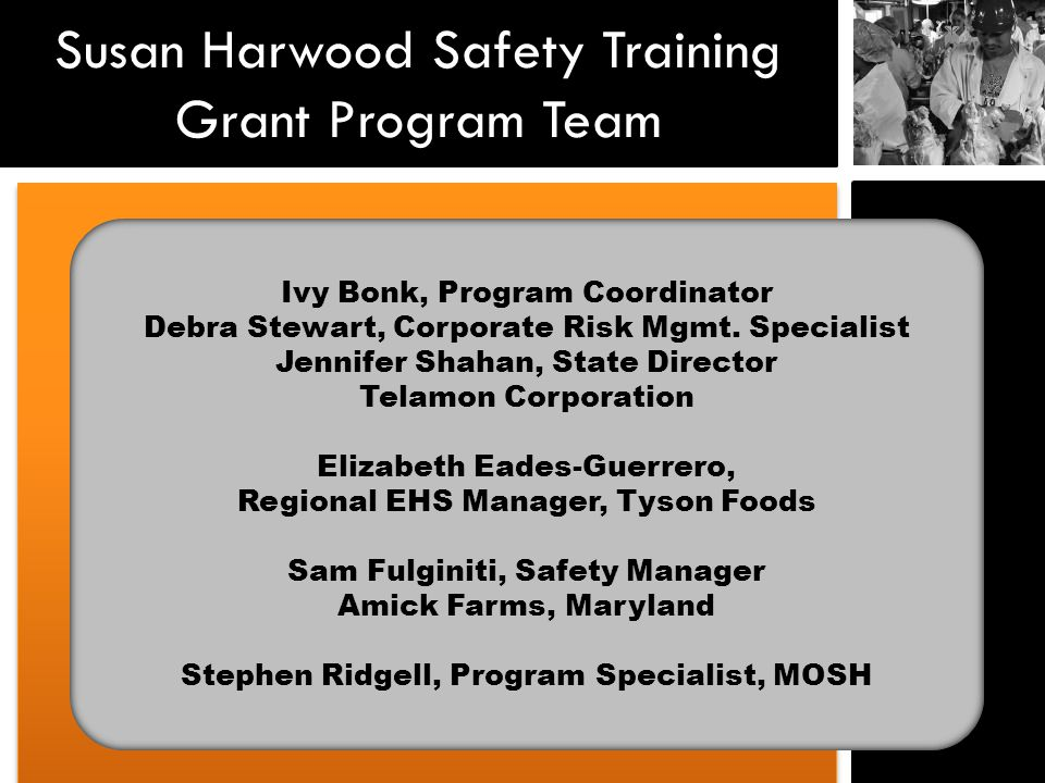 Susan Harwood Safety Training Grant Program Team Ivy Bonk, Program Coordinator Debra Stewart, Corporate Risk Mgmt.