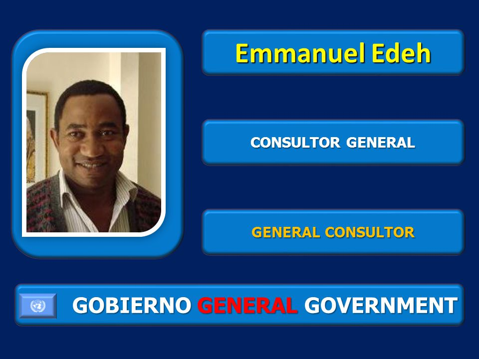 GOBIERNO GENERAL GOVERNMENT Emmanuel Edeh CONSULTOR GENERAL GENERAL CONSULTOR