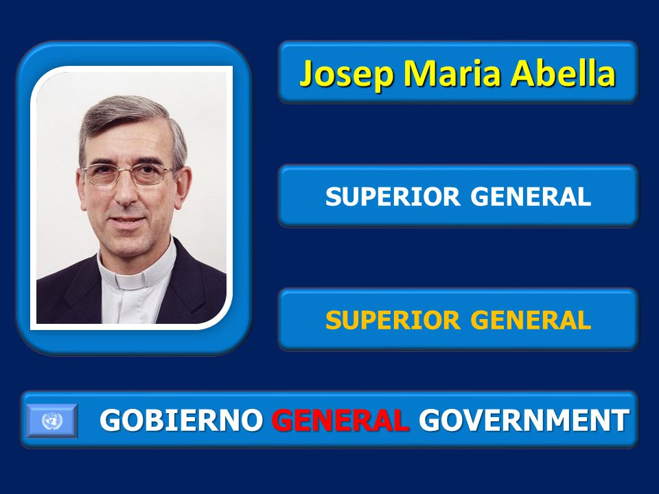 GOBIERNO GENERAL GOVERNMENT Josep Maria Abella SUPERIOR GENERAL