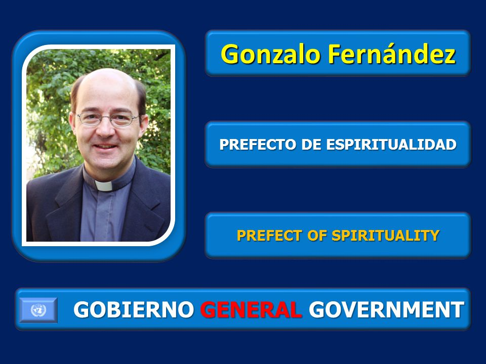 GOBIERNO GENERAL GOVERNMENT Gonzalo Fernández PREFECTO DE ESPIRITUALIDAD PREFECT OF SPIRITUALITY