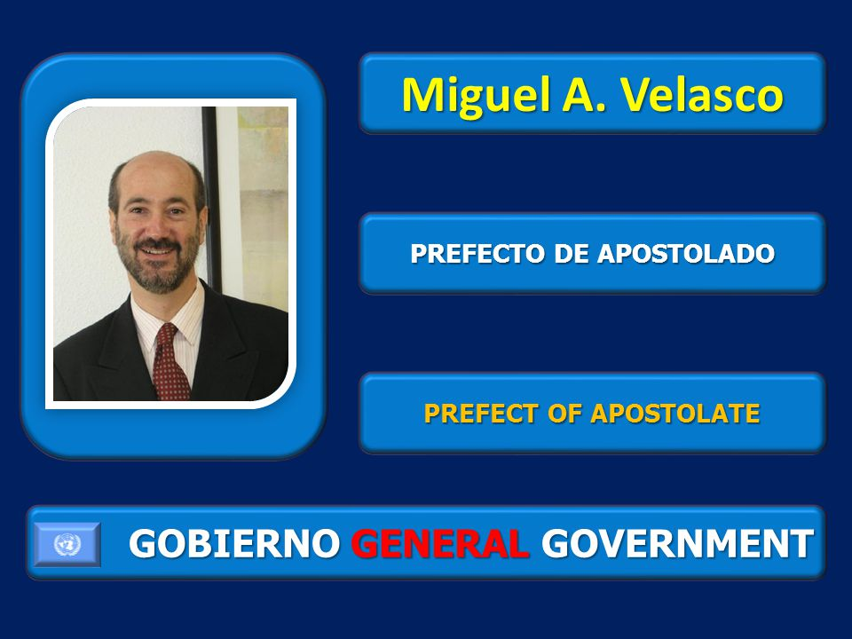 GOBIERNO GENERAL GOVERNMENT Miguel A. Velasco PREFECTO DE APOSTOLADO PREFECT OF APOSTOLATE