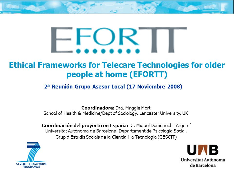 Ethical Frameworks for Telecare Technologies for older people at home (EFORTT) Coordinadora: Dra.