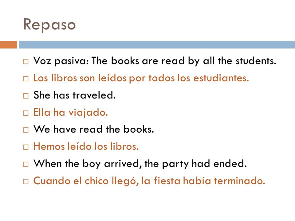 Repaso  Voz pasiva: The books are read by all the students.