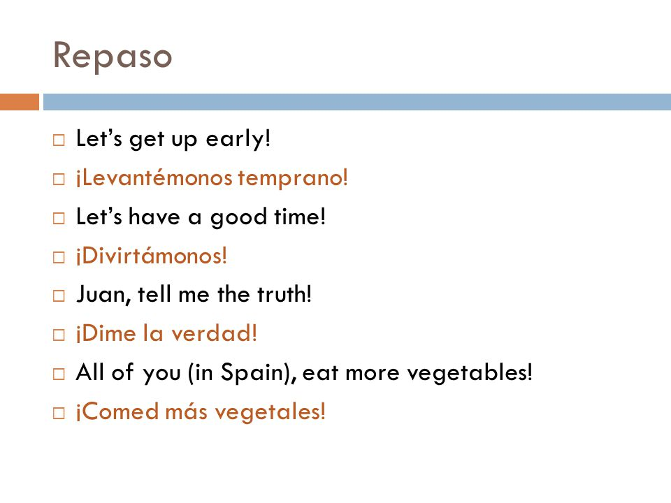 Repaso  Let's get up early.  ¡Levantémonos temprano.