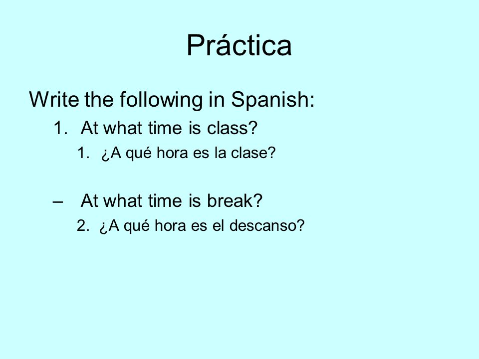 Questions associated with Time ¿Qué hora es ¿A qué hora verb