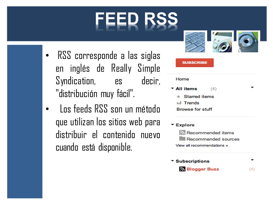 RSS corresponde a las siglas en inglés de Really Simple Syndication, es decir, distribución muy fácil .