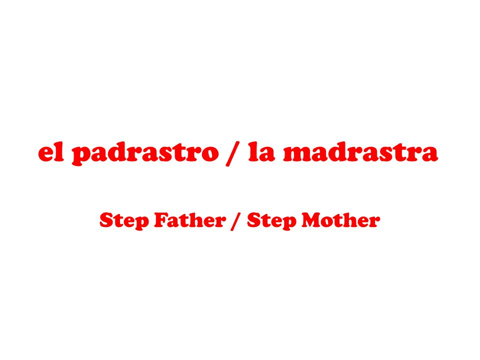 el padrastro / la madrastra Step Father / Step Mother