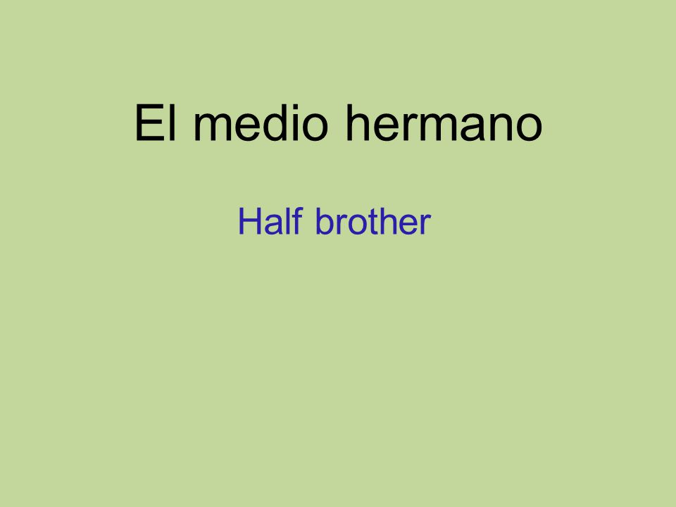 El medio hermano Half brother