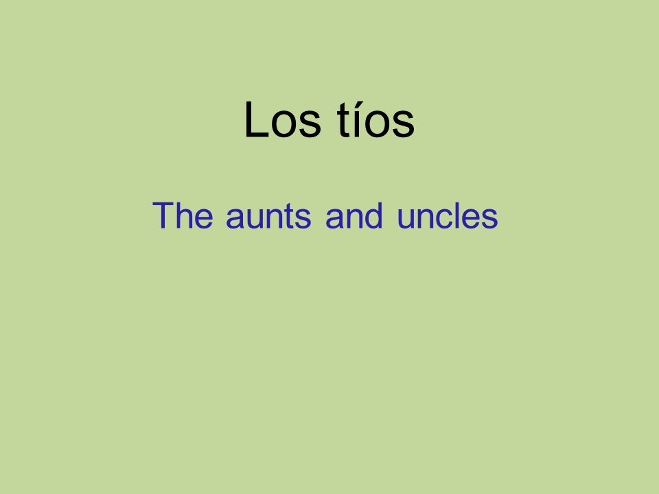 Los tíos The aunts and uncles