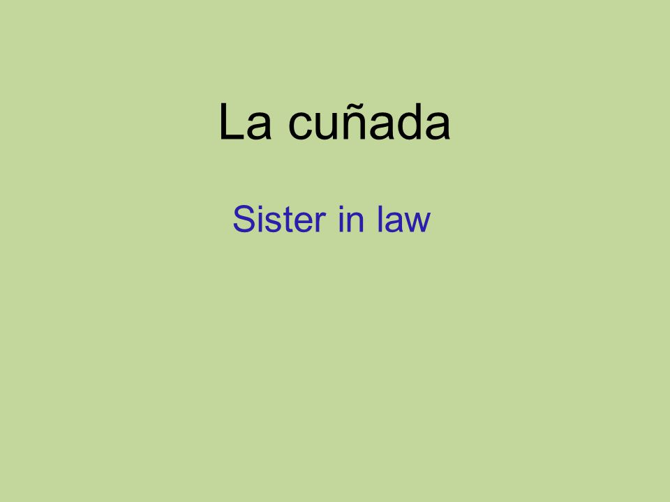 La cuñada Sister in law