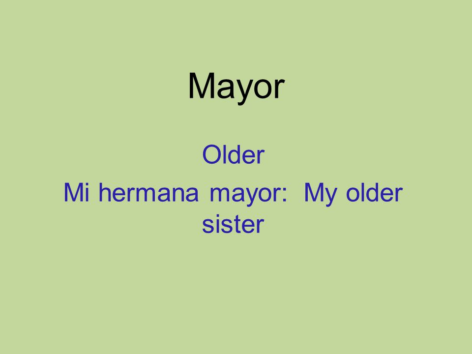 Mayor Older Mi hermana mayor: My older sister
