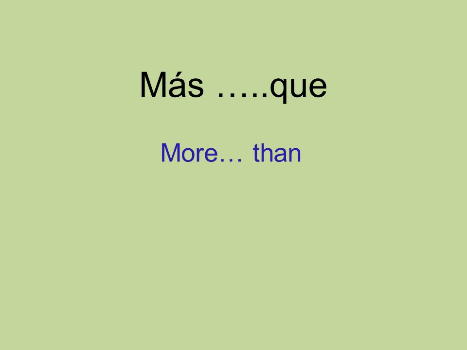 Más …..que More… than