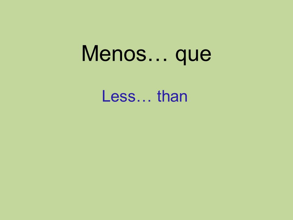 Menos… que Less… than