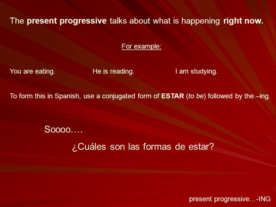 present progressive…-ING The present progressive talks about what is happening right now.