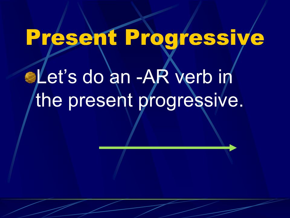 Present Progressive To make the present participle, Use the endings: iendo for -er / -ir verbs ando for -ar verbs