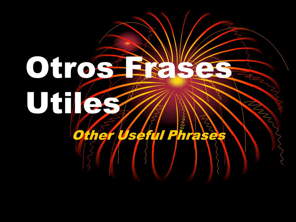 Otros Frases Utiles Other Useful Phrases