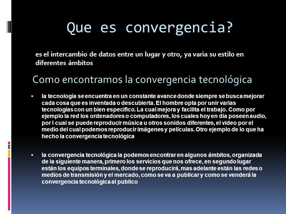 2 Que es convergencia   la tecnología se encuentra en un constante avance  ... ae465606bd