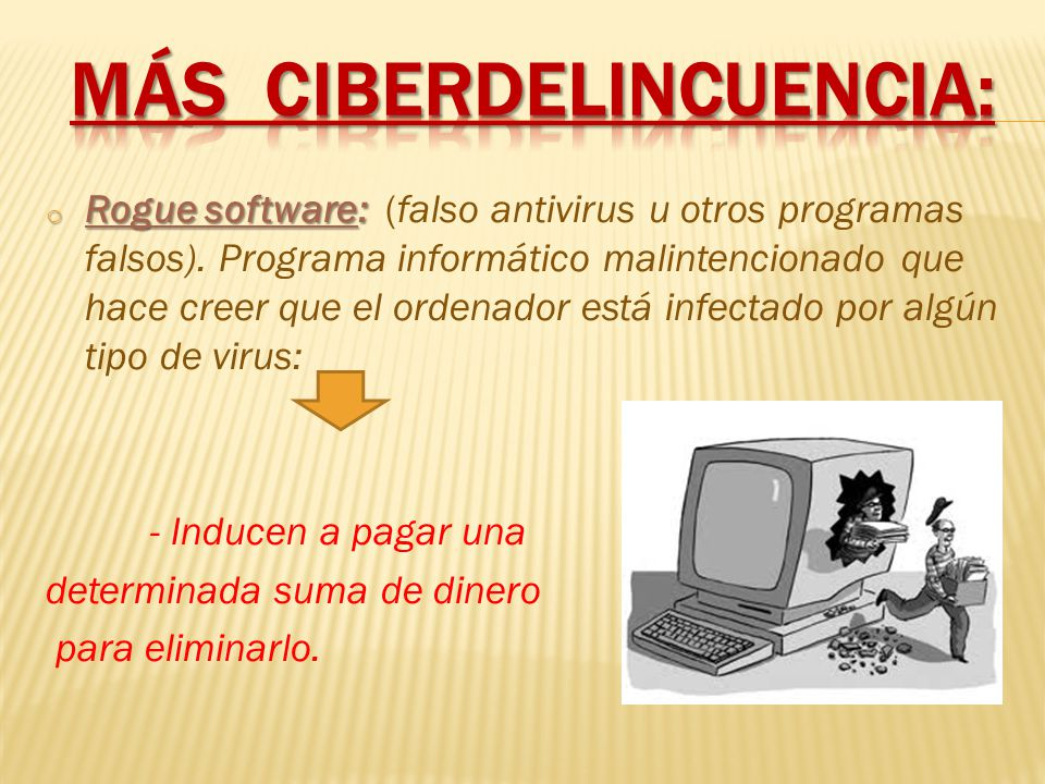 o Rogue software: o Rogue software: (falso antivirus u otros programas falsos).