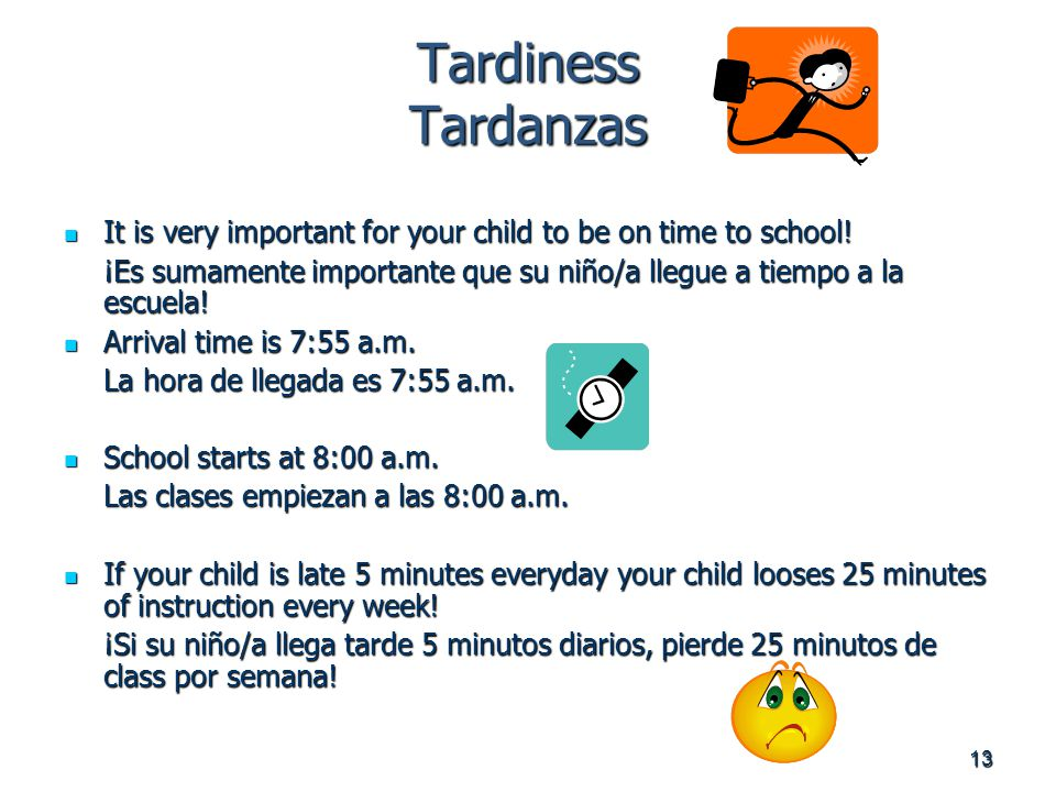 13 Tardiness Tardanzas It is very important for your child to be on time to school.