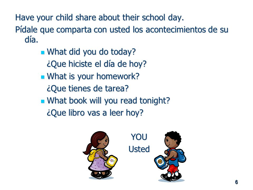 6 Have your child share about their school day.